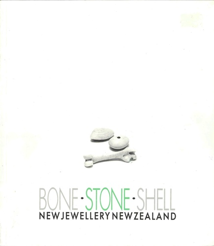 Bone Stone Shell: New Jewellery New Zealand (Wellington: Ministry of Foreign Affairs and Trade, 1988)