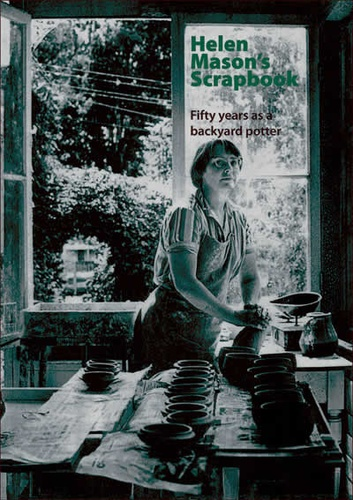 Cover of 'Helen Mason's scrapbook: fifty years as a backyard potter', Limited Edition Books, 2006.